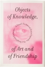 Objects of Knowledge, of Art and of Friendship